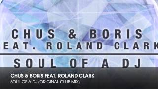 Chus & Boris feat. Roland Clark - Soul Of A DJ (Original Club Mix)