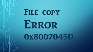 Solved Error 0x8007045D the request could not be performed because of an IO device error