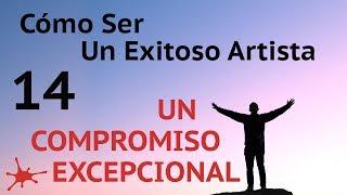 UN COMPROMISO EXCEPCIONAL - #14 de Cómo ser un exitoso artista