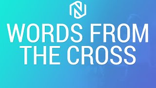 Words From The Cross - November 22, 2020 - NLAC