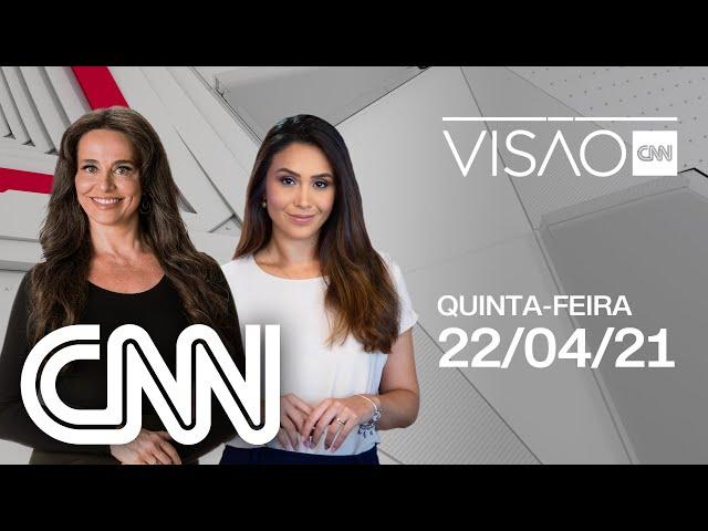 AO VIVO: VISÃO CNN - 22/04/2021