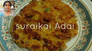 Suraikai Adai | Bottle gourd Adai | Adai