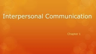 Interpersonal Communication Chapter 1