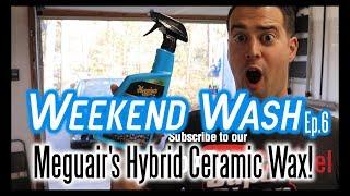 Weekend Wash Ep. 6 // Meguiar's Hybrid Ceramic Wax Review!