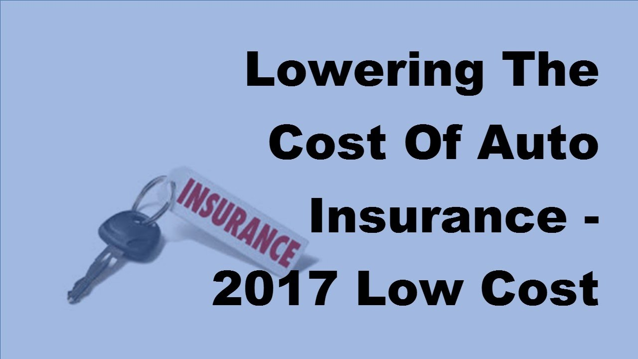 Low Cost Auto Insurance >> Lowering The Cost Of Auto Insurance 2017 Low Cost Auto Insurance