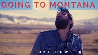 Going To Montana //Luke Dowler