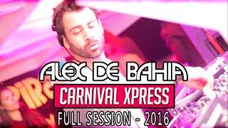 Alex de Bahia - Carnival Xpress 2016 FULL SESSION - Xclusive Boat Party Malta
