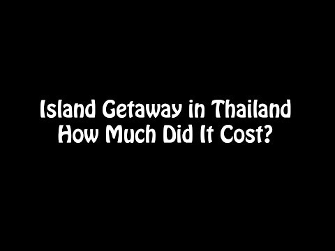 Island Getaway in Thailand - How Much Did it Cost?