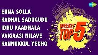 Weekly Top 5 | Enna Solla Pogirai | Kadhal Sadugudu | Idhu Kadhala | Vaigasi Nilave |Kannukkul Yedho