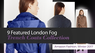 9 Featured London Fog Trench Coats Collection Amazon Fashion, Winter 2017