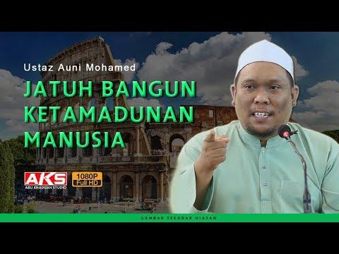 Jatuh Bangun Ketamadunan Manusia  Ustaz Auni Mohamed  Sept 2018