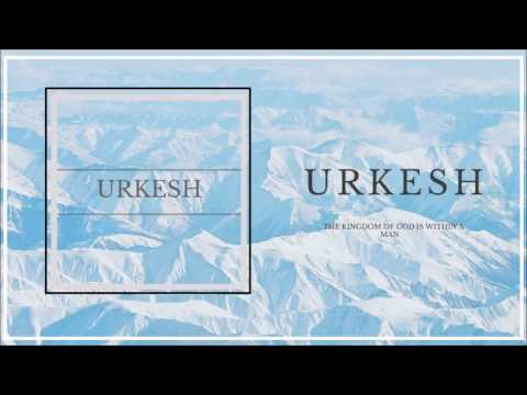 Urkesh - The Kingdom Of God Is Within A Man