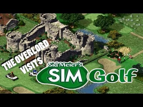 The Overlord Visits: Sid Meier's SimGolf - My Scottish Golf Course
