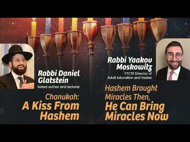 Hashem Brought Miracles Then He Can Bring Miracles Now and Chanukah A Kiss From Hashem