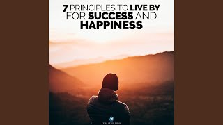 7 Principles to Live by for Success and Happiness