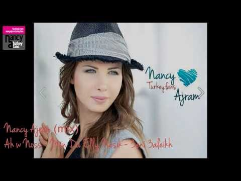 Nancy Ajram (mix) Ah w Noss - Men Da Elly Nseik - 3eni 3aleikh