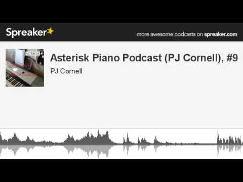Asterisk Piano Podcast (PJ Cornell), #9 (part 2 of 2, made with Spreaker)