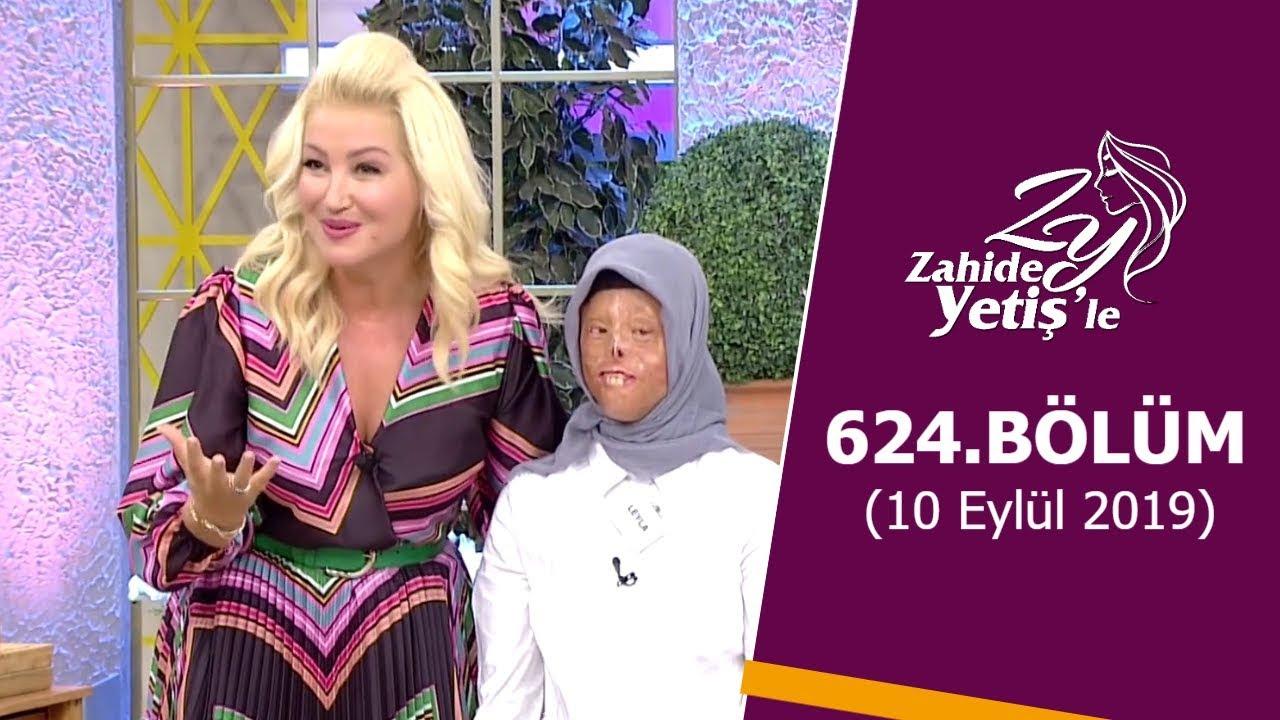 Zahide Yetiş'le 624. Bölüm | 10 Eylül 2019