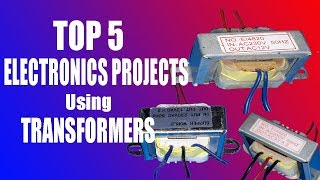 Top 5 ELECTRONICS PROJECTS Using TRANSFORMERS