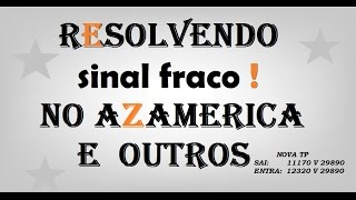 COMO RESOLVER SINAL FRACO NO AZAMERICA! E OUTROS.