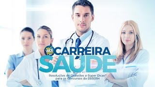 CARREIRA SAÚDE: Resolução de questões e Super dicas para EBSERH.