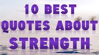 Quotes about strength  - 10 Best Quotes about strength Ever