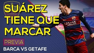 Fc barcelona vs getafe fc | suárez necesita goles | previa