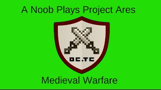 A Noob Plays Project Ares Medieval Warfare