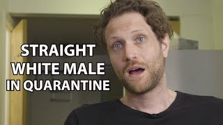 Straight White Male in Quarantine