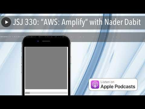 "JSJ 330: ""AWS: Amplify"" with Nader Dabit - YouTube"