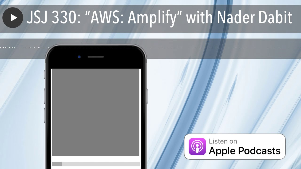 """JSJ 330: """"AWS: Amplify"""" with Nader Dabit"""