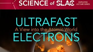 Science of SLAC | Ultrafast Electrons: A View into the Atomic World