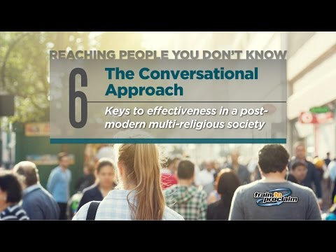 6. The Conversational Approach - Keys to reaching a post-modern multi-religious worldview