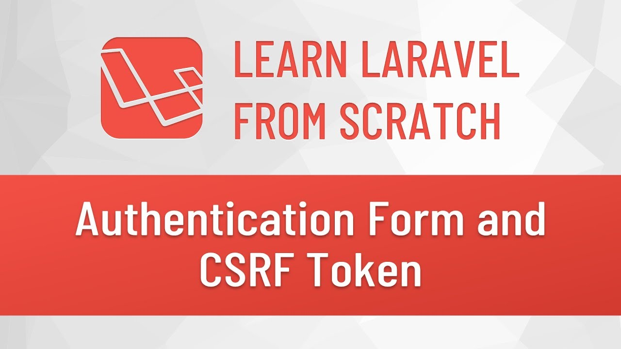 Laravel from Scratch #13 - Authentication Form and CSRF Token