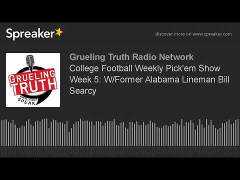 College Football Weekly Pick'em Show Week 5: W/Former Alabama Lineman Bill Searcy