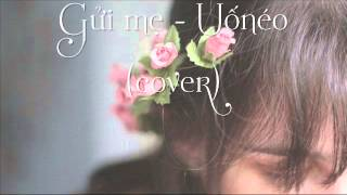 Gửi mẹ - Uốnéo (cover)