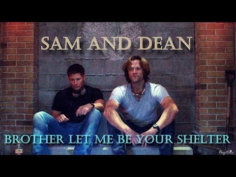 Sam and Dean Winchester  – Brother let me be your shelter (Video/Song Request) [AngelDove]