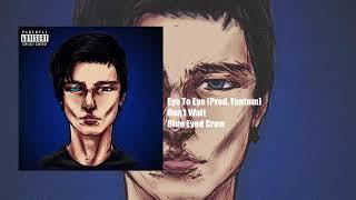 Blue Eyed Crow - Eye To Eye (Prod. Fantom)