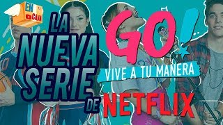 GO VIVE A TU MANERA - SERIE NETFLIX ARGENTINA