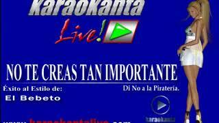 karaoke - El Bebeto - No te Creas Tan Importante