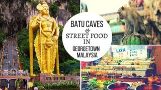 Batu Caves and The Best Street Food in Georgetown Penang Malaysia...Exploring Asia