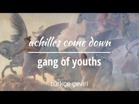 gang of youths - achilles come down (türkçe çeviri)