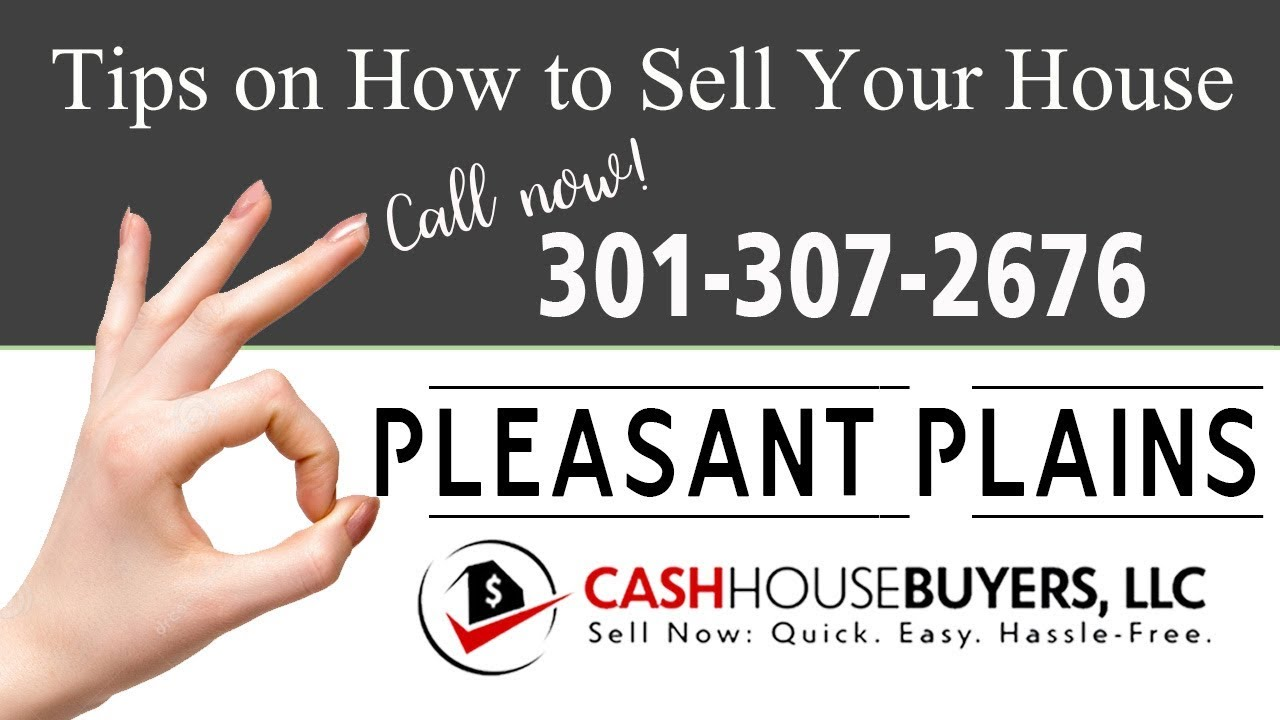 Tips Sell House Fast Pleasant Plains Washington DC | Call 301 307 2676 | We Buy Houses