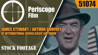 JAMES STEWART / ARTHUR GODFREY AT INTERNATIONAL AEROCLASSIC AI…