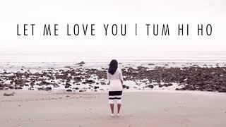 - Let Me Love You - Tum Hi go (Vidya Vox Mashup Cover).....