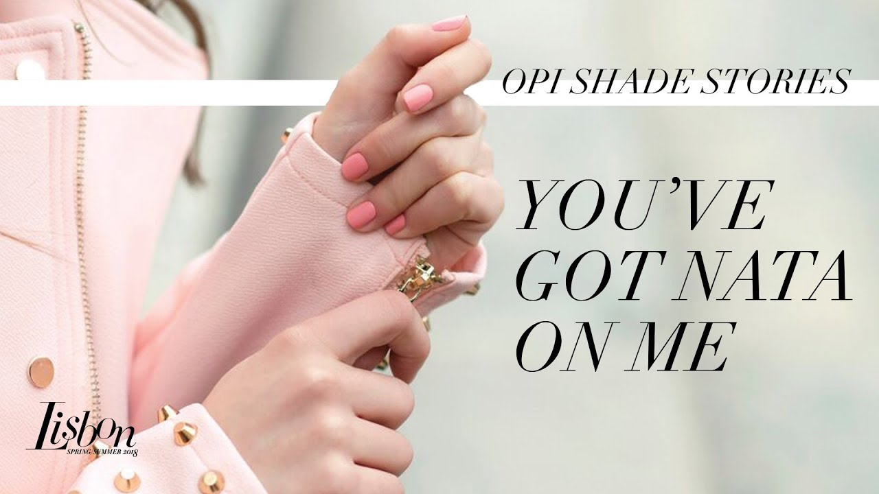 Video:OPI Lisbon Shade Stories | You've Got Nata On Me