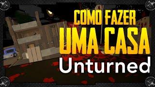 Unturned: COMO CONSTRUIR UMA CASA LEGAL PARA COMEÇAR A JOGAR BEM!