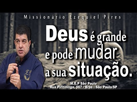 missionário-ezequiel-pires---deus-é-grande-pode-mudar-a-sua-situação