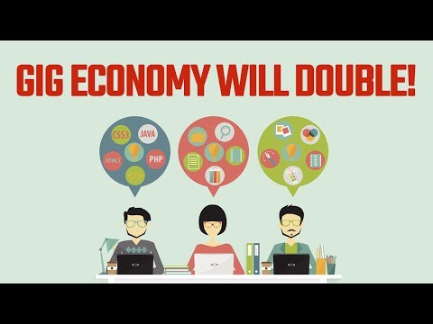 The Gig Economy Will DOUBLE In The Next Years... What Now?