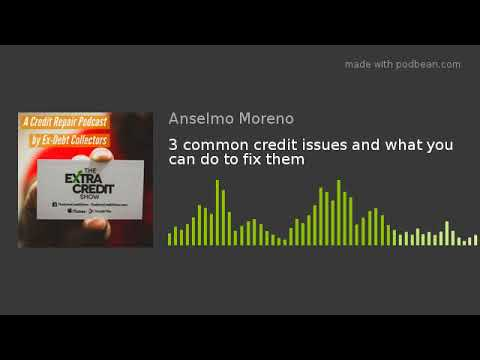 3 common credit issues and what you can do to fix them